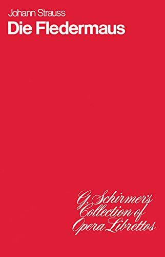 Die Fledermaus: Operetta in Three Acts: (G. Schirmer\'s Collection of Opera Librettos)