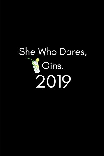 She Who Dares, Gins. 2019: Funny Gin Lover Week to View Daily Personal Diary Planner For Appointments, Scheduling and Goals in the New year