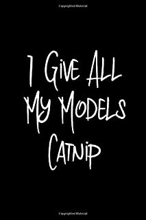 I Give All My Models Catnip Pet Fun Quote Filmmakers College Ruled Notebook: Blank Lined Journal