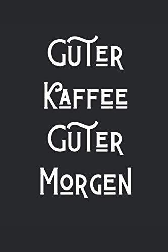 Guter Kaffee Guter Morgen: 6 x 9 Zoll Notizbuch | liniert | 120 Seiten | ca. A5 Format (15.24cm x 22.86 cm) | Kaffee Barista Espresso Kaffeebohnen Coffee Cafe