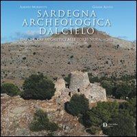 Sardegna archeologica dal cielo. Dai circoli megalitici alle torri nuragiche. Ediz. illustrata