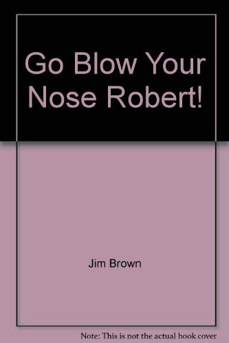 Go Blow Your Nose, Robert!