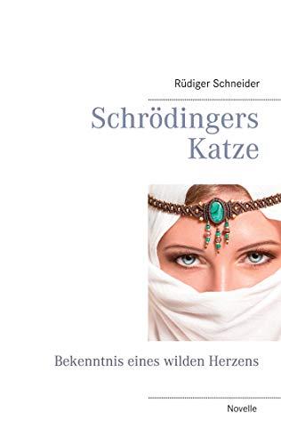 Schrödingers Katze: Bekenntnis eines wilden Herzens (German Edition)