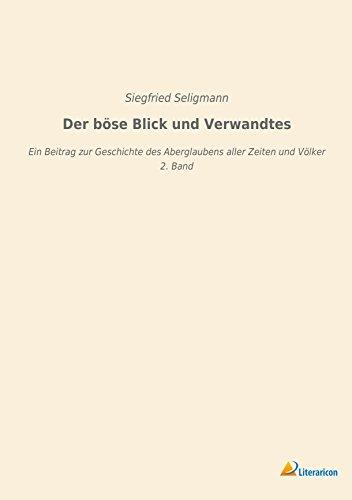 Der böse Blick und Verwandtes: Ein Beitrag zur Geschichte des Aberglaubens aller Zeiten und Völker - 2. Band