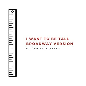 I Want to Be Tall (Broadway Version)