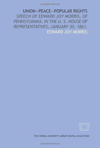 Union--peace--popular rights: speech of Edward Joy Morris, of Pennsylvania, in the U. S. House of Representatives, January 30, 1861.