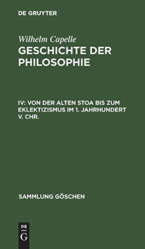 Von Der Alten Stoa Bis Zum Eklektizismus Im 1. Jahrhundert V. Chr.: Geschichte Der Philosophie, Die Griechische Philosophie (Sammlung Goeschen)