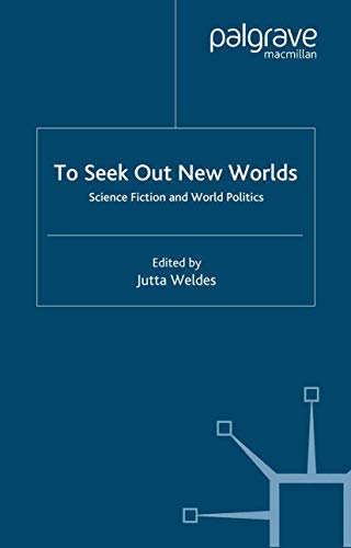 To Seek Out New Worlds: Exploring Links between Science Fiction and World Politics