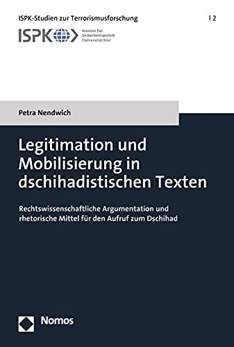 Legitimation und Mobilisierung in dschihadistischen Texten: Rechtswissenschaftliche Argumentation und rhetorische Mittel für den Aufruf zum Dschihad (ISPK-Studien zur Terrorismusforschung 2)