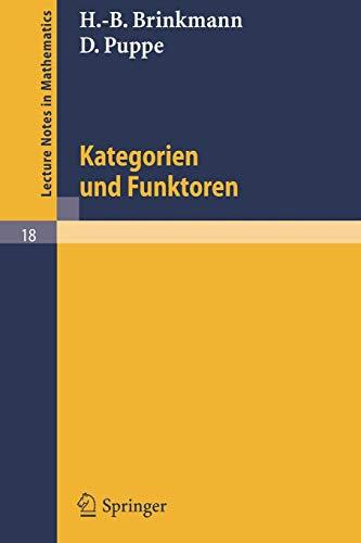 Kategorien und Funktoren: Nach einer Vorlesung von D. Puppe (Lecture Notes in Mathematics (18), Band 18)