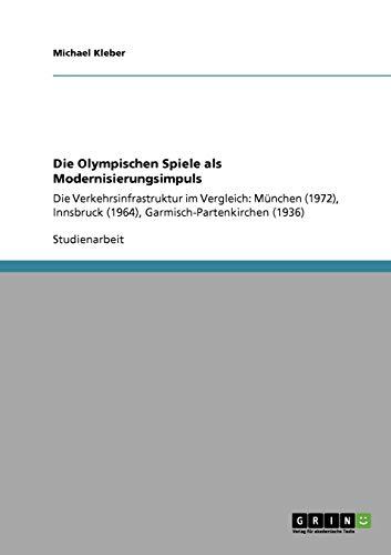 Die Olympischen Spiele als Modernisierungsimpuls: Die Verkehrsinfrastruktur im Vergleich: München (1972), Innsbruck (1964), Garmisch-Partenkirchen (1936)