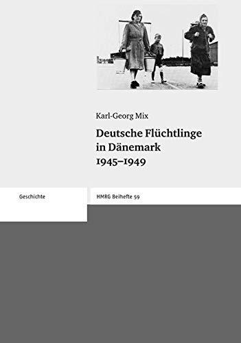 Deutsche Flüchtlinge in Dänemark 1945-1949 (Historische Mitteilungen - Beihefte, Band 59)