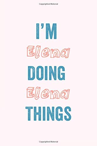 I am Elena Doing Elena Things: A Personalized Notebook Gift for Sara, 120 Pages, 6 x 9 inches, A Gratitude Journal for  Elena , Gift Idea for Elena