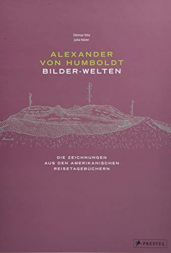 Alexander von Humboldt - Bilder-Welten: Die Zeichnungen aus den Amerikanischen Reisetagebüchern
