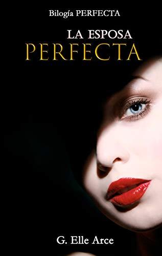 La Esposa Perfecta de G. Elle Arce