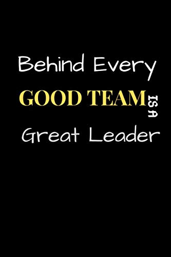 Behind Every Good Team is a Great Leader: : Blank Lined Office Journal | Boss Motivational Notebook series | Motivate Your Team | Good Teams Win Great Teams Cover