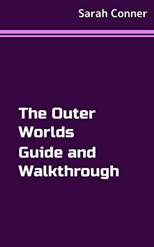 The Outer Worlds Guide and Walkthrough (English Edition)