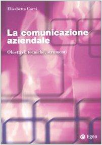 La comunicazione aziendale. Obiettivi, tecniche, strumenti