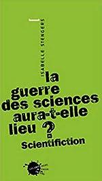 La Guerre des sciences aura-t-elle lieu ? Scientifiction d'Isabelle Stengers