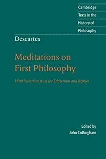 Descartes: Meditations on First Philosophy: With Selections from the Objections and Replies (Cambridge Texts in the Histor...
