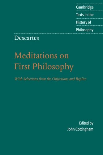 Descartes: Meditations on First Philosophy: With Selections from the Objections and Replies (Cambridge Texts in the...