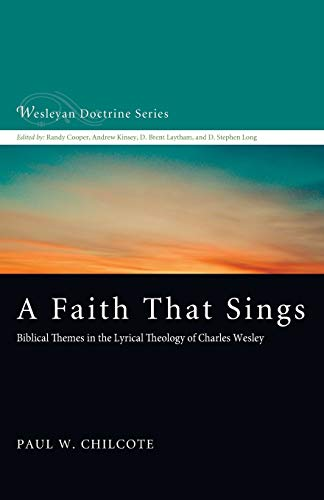 A Faith That Sings: Biblical Themes in the Lyrical Theology of Charles Wesley (Wesleyan Doctrine, Band 12)