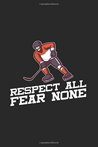 Respect All Fear None: Ice Hockey Dad Journal | Notebook | Workbook For Ice Hockey And Tough Sports Fan - 6x9 - 120 Blank Lined Pages