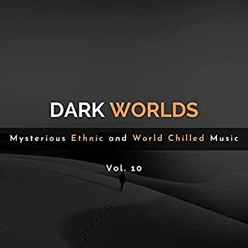 Dark Worlds - Mysterious Ethnic And World Chilled Music Vol. 10
