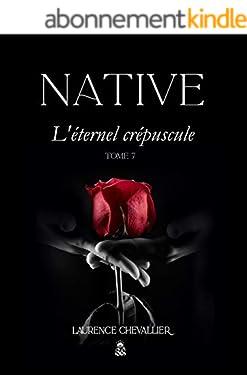 Native - L'éternel crépuscule, Tome 7 (Le dernier tome de la Saga)