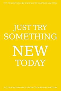 Just try something new today: journal Notebook : Lined Notebook , Journal Gift, 120 Pages, 6x9, Soft Cover, Matte Finish