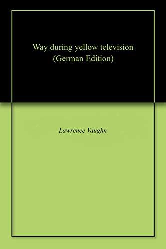 Way during yellow television (German Edition)