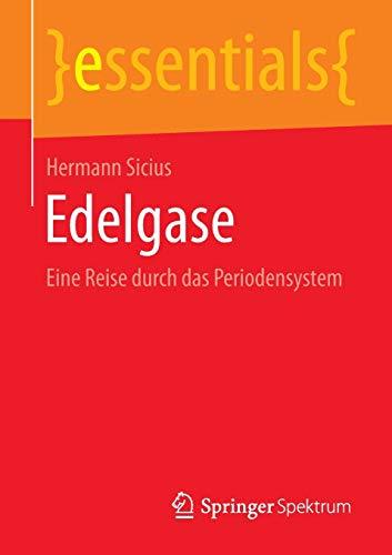 Edelgase: Eine Reise durch das Periodensystem (essentials)