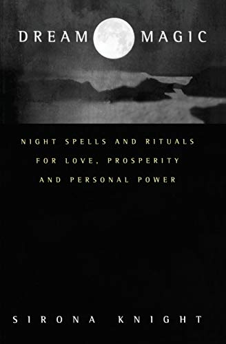 Dream Magic: Night Spells and Rituals for Love, Prosperity and Personal Power