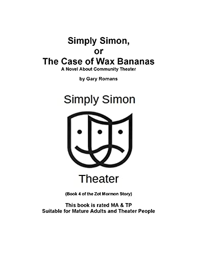 Simply Simon, or The Case of Wax Bananas : A Novel About Community Theater (The Zot Mormon Story Book 2) (English Edition)