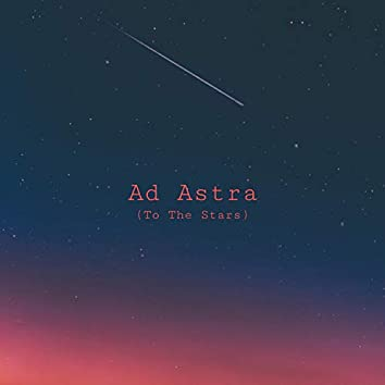 Ad Astra (To The Stars)