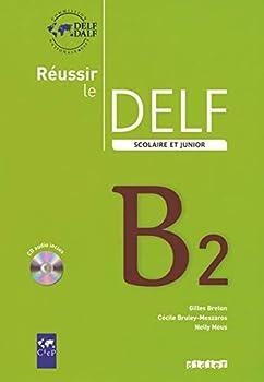 Paperback Reussir le Delf Scolaire et Junior : Livre & CD B2 (French Edition) (Réussir le DELF Scolaire et junior) [French] Book