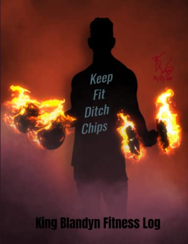 King Blandon Keep Fit Ditch Chips Fitness Log: Workout Journal and Exercise Tracker Fire
