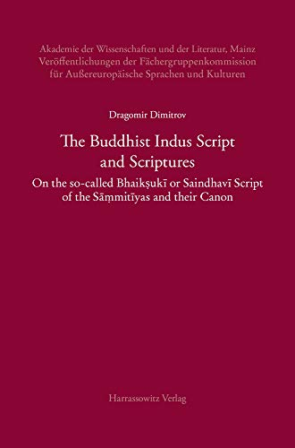 The Buddhist Indus Script and Scriptures: On the So-called Bhaik?uki or Saindhavi Script of the Sa?mitiyas and Their Canon (Akademie Der ... Fur Aussereuropaische Sprachen Und Kulturen)