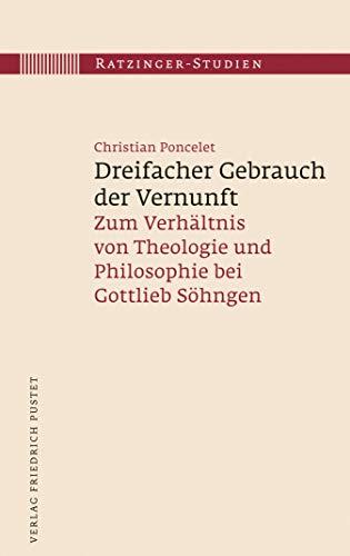 Dreifacher Gebrauch der Vernunft: Zum Verhältnis von Theologie und Philosophie bei Gottlieb Söhngen (Ratzinger-Studien 12)