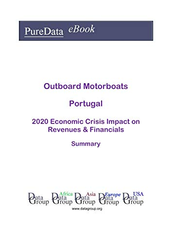 Outboard Motorboats Portugal Summary: 2020 Economic Crisis Impact on Revenues & Financials (English Edition)