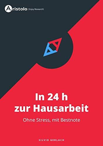 In 24 h zur Hausarbeit: ohne Stress, mit Bestnote (Wissenschaftliches Arbeiten)