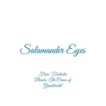 "Salamander Eyes (From ""Fantastic Beasts: The Crimes of Grindelwald"")"