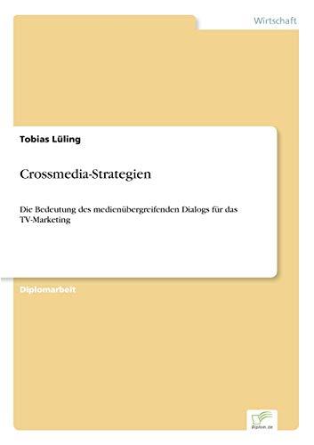 Crossmedia-Strategien: Die Bedeutung des medienübergreifenden Dialogs für das TV-Marketing