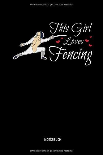 This Girl Loves Fencing - Notizbuch: Lustiges Fechten Notizbuch. Fechten Zubehör & Fecht Geschenk Idee für Fechter.