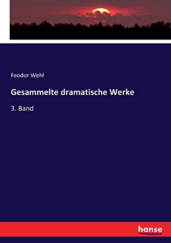 Gesammelte dramatische Werke: 3. Band
