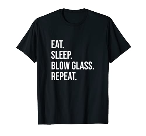 Comer, dormir, soplar cristal. Repito. Meme para sopladores de vidrio Camiseta