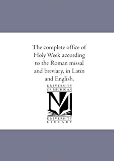 The Complete office of Holy Week According to the Roman Missal and Breviary, in Latin and English.