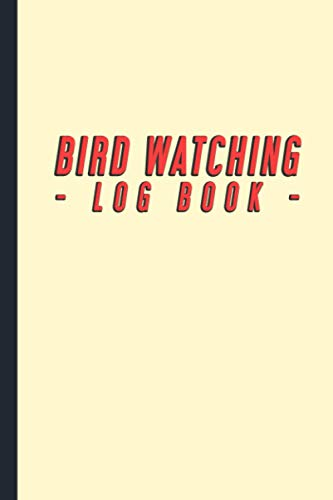 Bird Watching Log Book: Bird Watching Journal With A Section To Include Pictures, A Bird Watching Notebook for Birders & Bird Watchers (6x9' - 130 pages)