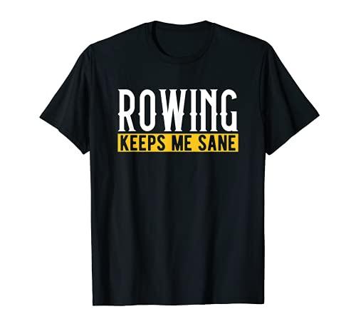 Rowing Keeps Me Sane I Kayak I Remo I Barca de remo Camiseta