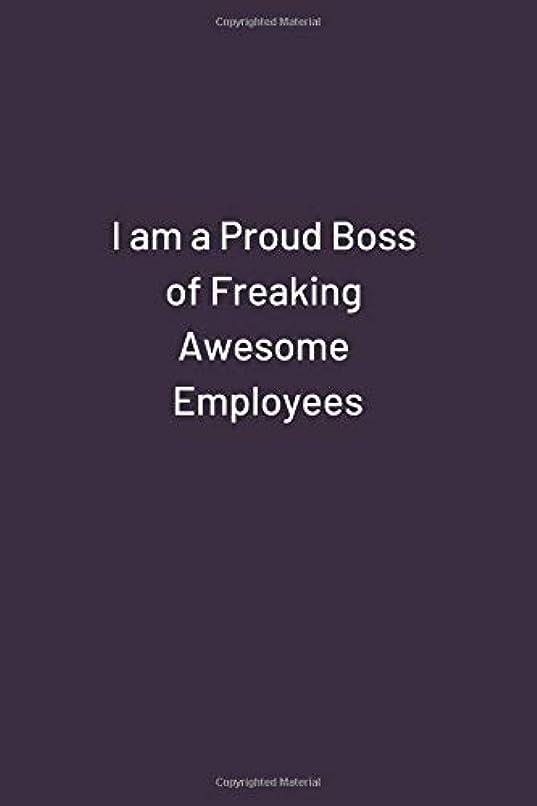 乳白セーブ神秘的なI am a Proud Boss of Freaking Awesome Employees: Original Humor Journal, Gift For Employees, Boss, Coworker (110 pages, unlined, 6 x 9) (Funny)